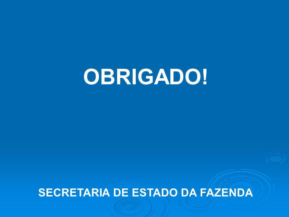 OBRIGADO! SECRETARIA DE ESTADO DA FAZENDA