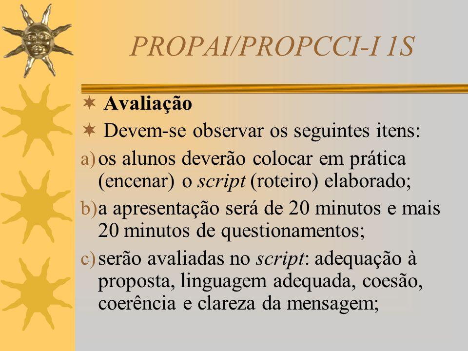 PROPAI/PROPCCI-I 1S  Observações  A encenação do script deverá ser feita, exclusivamente, pela equipe. Não será permitida a presença de pessoas não