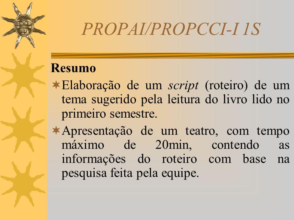 PROPAI/PROPCCI-I 1S 1º semestre – Fevereiro/2010 Coordenador do Projeto: Professor Geraldo Biaggi