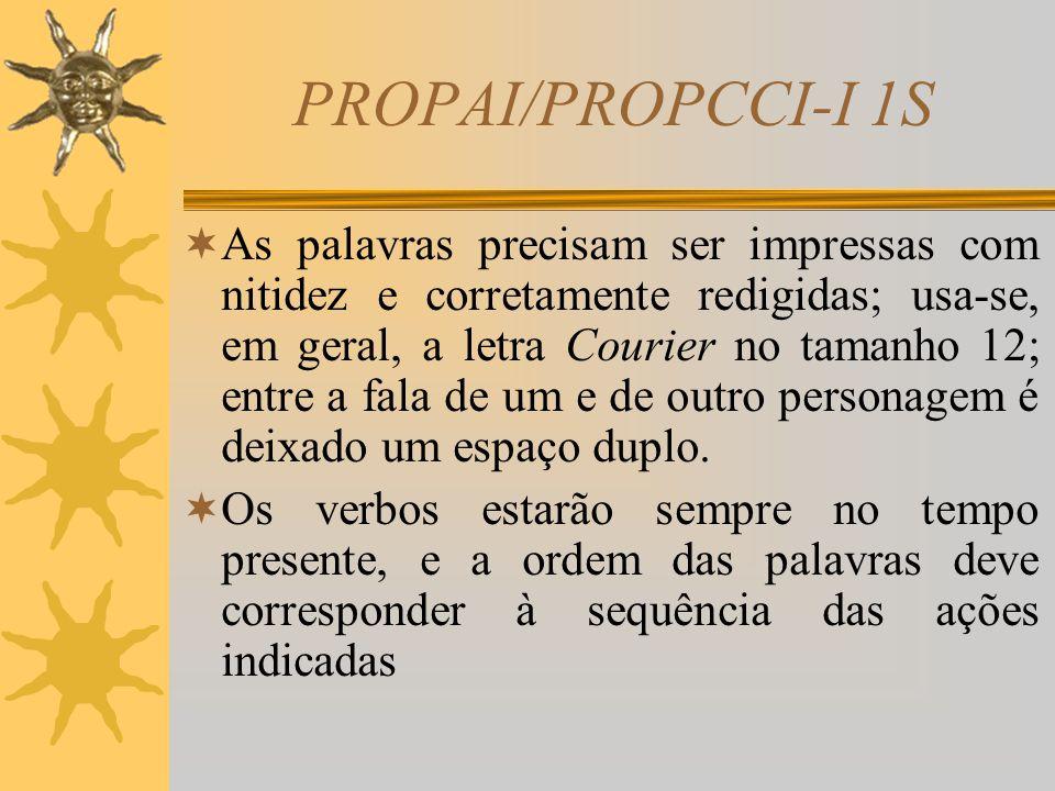 PROPAI/PROPCCI-I 1S  Um script divide-se em Atos e Cenas; os atos se constituem de uma série de cenas interligadas por uma subdivisão temática; as ce