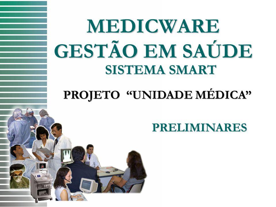 """MEDICWARE GESTÃO EM SAÚDE SISTEMA SMART PROJETO """"UNIDADE MÉDICA"""" PRELIMINARES"""