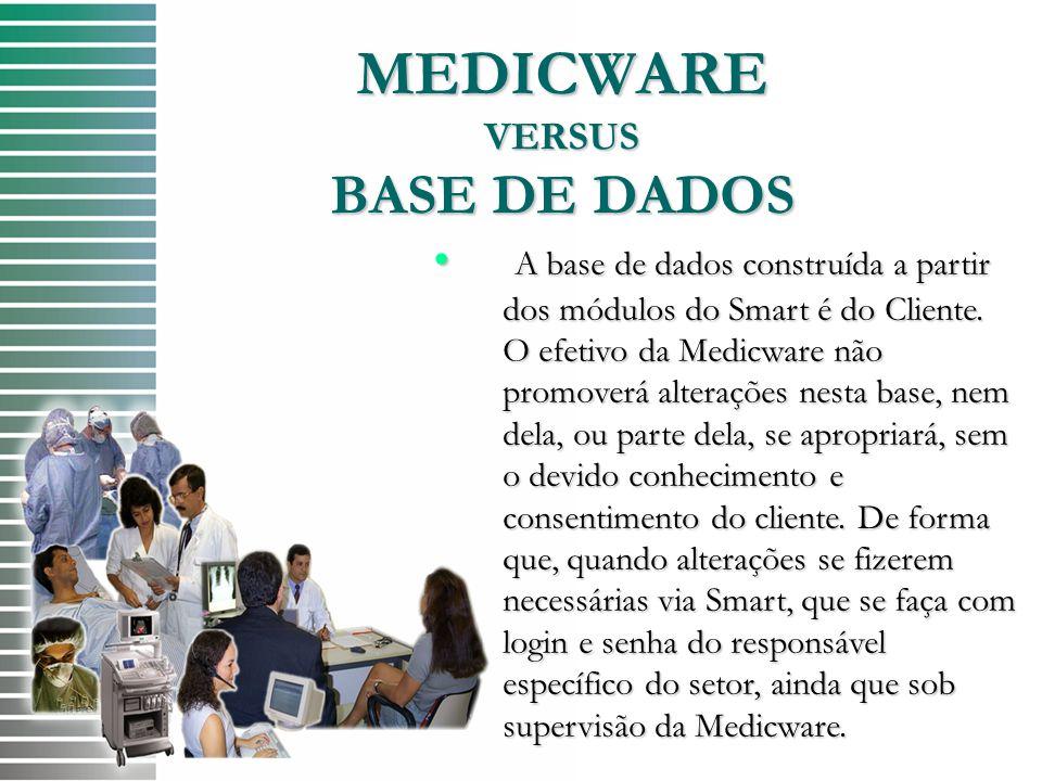 MEDICWARE VERSUS BASE DE DADOS A base de dados construída a partir dos módulos do Smart é do Cliente. O efetivo da Medicware não promoverá alterações