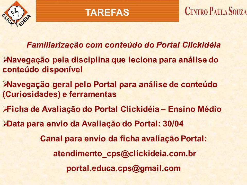 Familiarização com conteúdo do Portal Clickidéia  Navegação pela disciplina que leciona para análise do conteúdo disponível  Navegação geral pelo Po