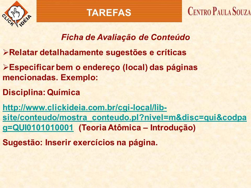 Ficha de Avaliação de Conteúdo  Relatar detalhadamente sugestões e críticas  Especificar bem o endereço (local) das páginas mencionadas. Exemplo: Di
