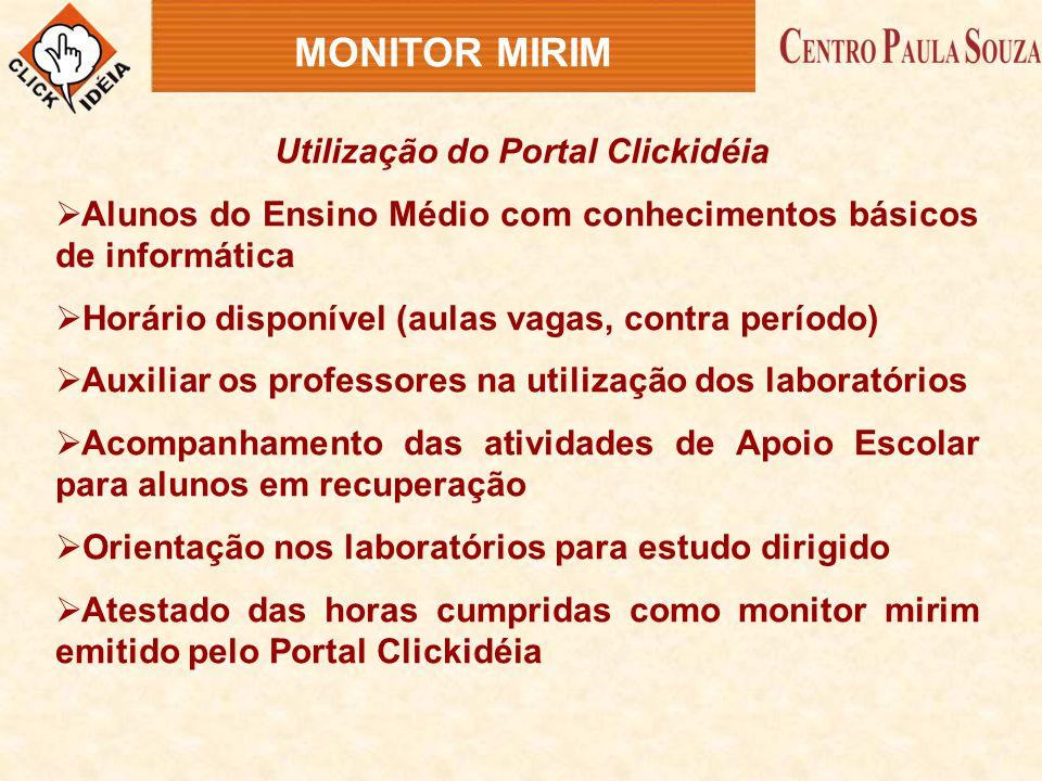 Utilização do Portal Clickidéia  Alunos do Ensino Médio com conhecimentos básicos de informática  Horário disponível (aulas vagas, contra período) 