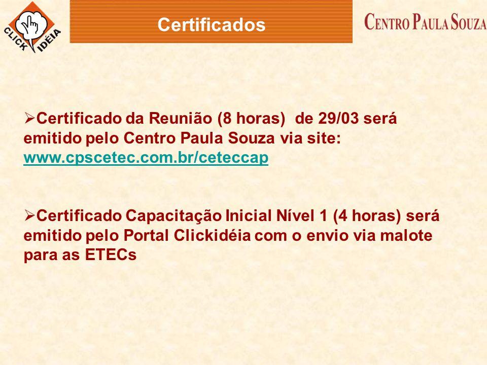  Certificado da Reunião (8 horas) de 29/03 será emitido pelo Centro Paula Souza via site: www.cpscetec.com.br/ceteccap www.cpscetec.com.br/ceteccap 