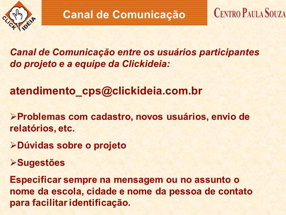 Canal de Comunicação entre os usuários participantes do projeto e a equipe da Clickideia: atendimento_cps@clickideia.com.br  Problemas com cadastro,