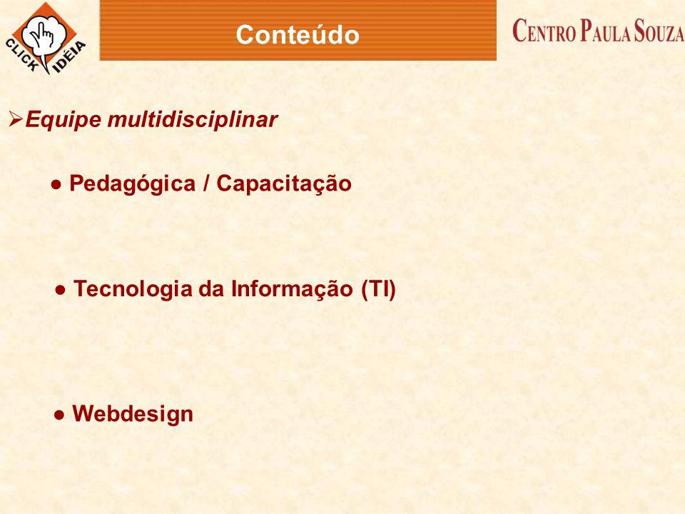 Conteúdo  Equipe multidisciplinar ● Pedagógica / Capacitação ● Tecnologia da Informação (TI) ● Webdesign