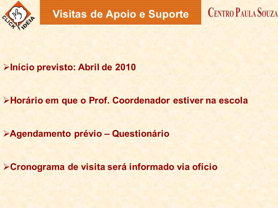  Início previsto: Abril de 2010  Horário em que o Prof. Coordenador estiver na escola  Agendamento prévio – Questionário  Cronograma de visita ser