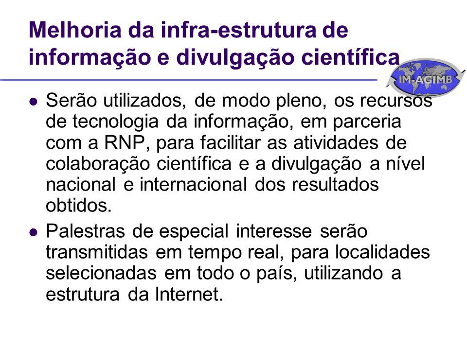 Melhoria da infra-estrutura de informação e divulgação científica Serão utilizados, de modo pleno, os recursos de tecnologia da informação, em parceri