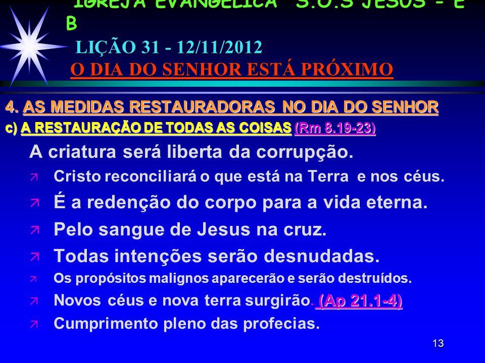 13 IGREJA EVANGÉLICA S.O.S JESUS - E B LIÇÃO 31 - 12/11/2012 O DIA DO SENHOR ESTÁ PRÓXIMO 4.