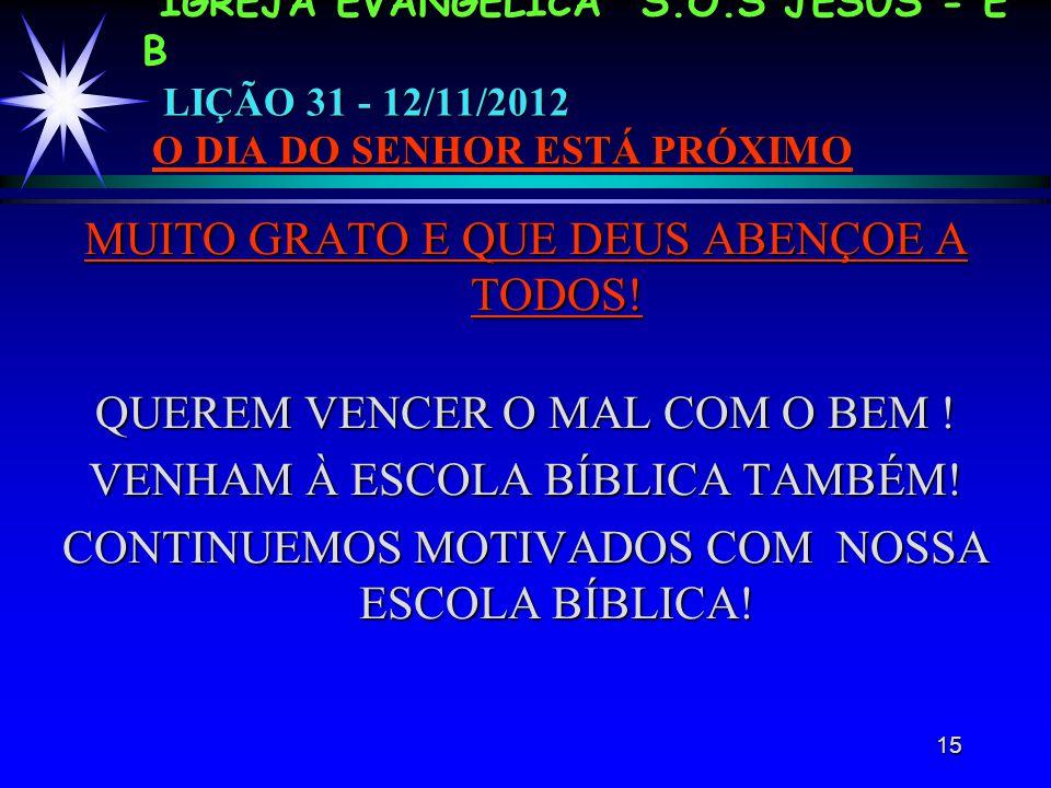 15 IGREJA EVANGÉLICA S.O.S JESUS - E B LIÇÃO 31 - 12/11/2012 O DIA DO SENHOR ESTÁ PRÓXIMO MUITO GRATO E QUE DEUS ABENÇOE A TODOS.