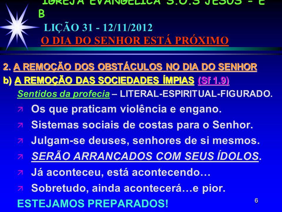 6 IGREJA EVANGÉLICA S.O.S JESUS - E B LIÇÃO 31 - 12/11/2012 O DIA DO SENHOR ESTÁ PRÓXIMO 2.