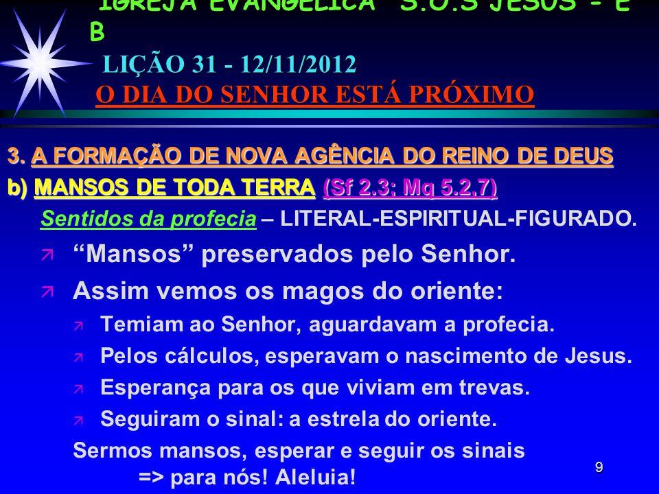 9 IGREJA EVANGÉLICA S.O.S JESUS - E B LIÇÃO 31 - 12/11/2012 O DIA DO SENHOR ESTÁ PRÓXIMO 3.