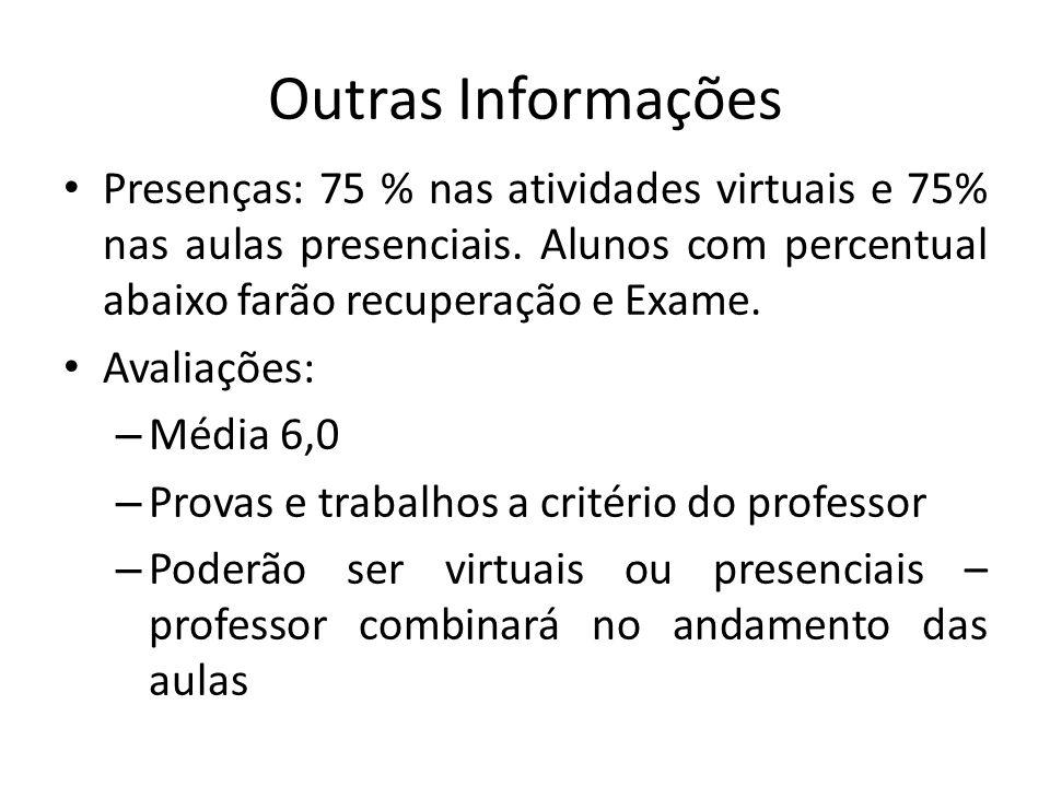 Outras Informações Presenças: 75 % nas atividades virtuais e 75% nas aulas presenciais.