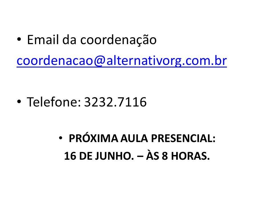 Email da coordenação coordenacao@alternativorg.com.br Telefone: 3232.7116 PRÓXIMA AULA PRESENCIAL: 16 DE JUNHO.
