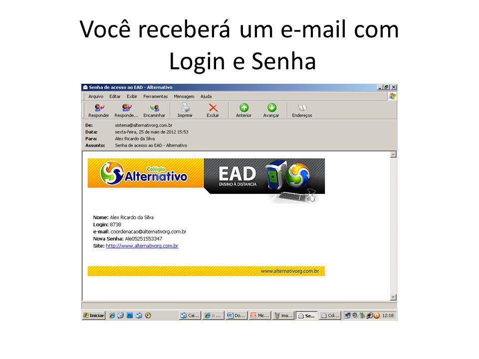 Você receberá um e-mail com Login e Senha