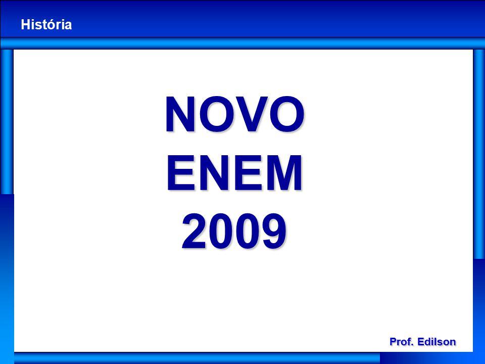 Prof. Edilson História Prof. Edilson História NOVO ENEM 2009