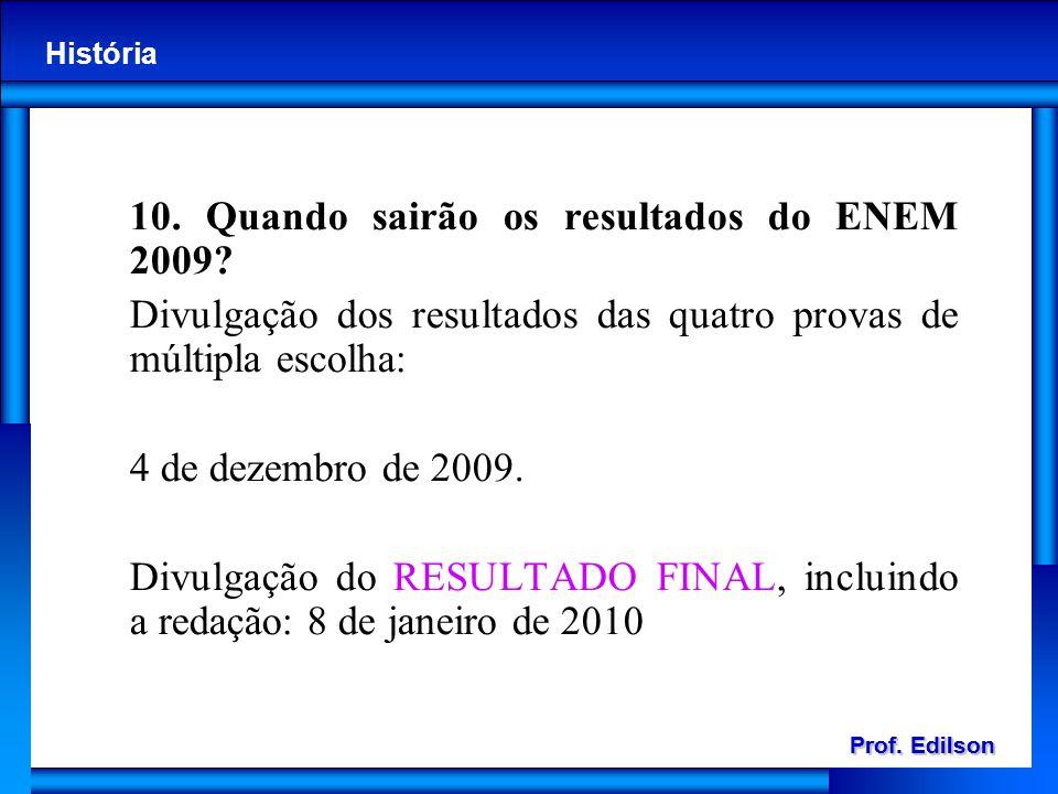 Prof. Edilson História Prof. Edilson História 10. Quando sairão os resultados do ENEM 2009? Divulgação dos resultados das quatro provas de múltipla es