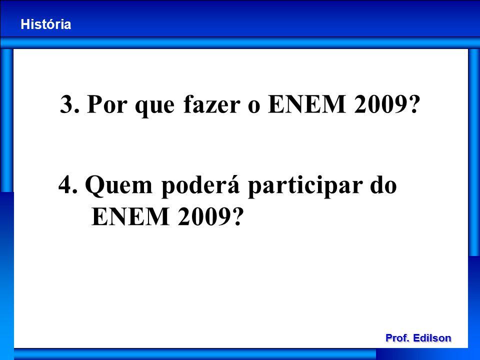 Prof. Edilson História Prof. Edilson História 3. Por que fazer o ENEM 2009? 4. Quem poderá participar do ENEM 2009?