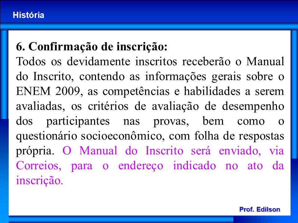 Prof. Edilson História Prof. Edilson História 6. Confirmação de inscrição: Todos os devidamente inscritos receberão o Manual do Inscrito, contendo as