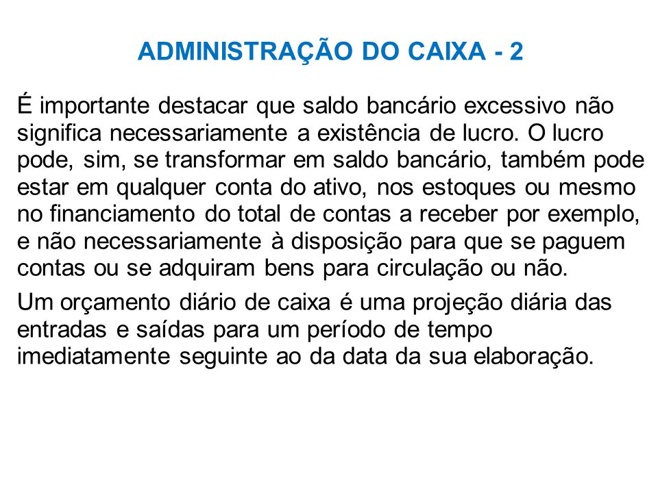 ADMINISTRAÇÃO DO CAIXA - 2 É importante destacar que saldo bancário excessivo não significa necessariamente a existência de lucro.