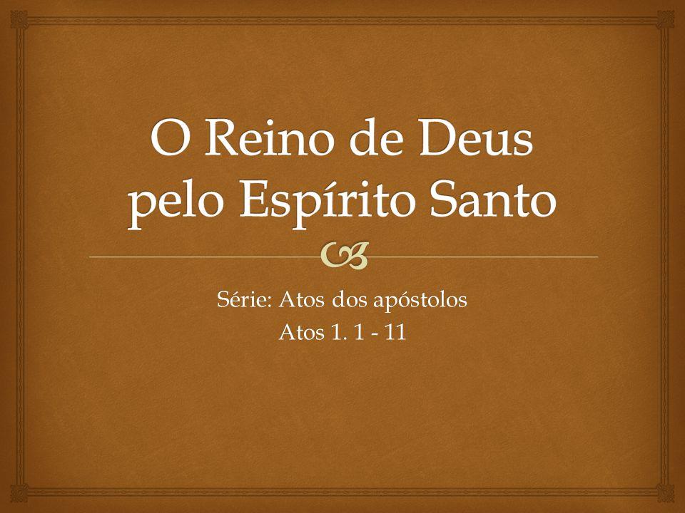 Série: Atos dos apóstolos Atos 1. 1 - 11