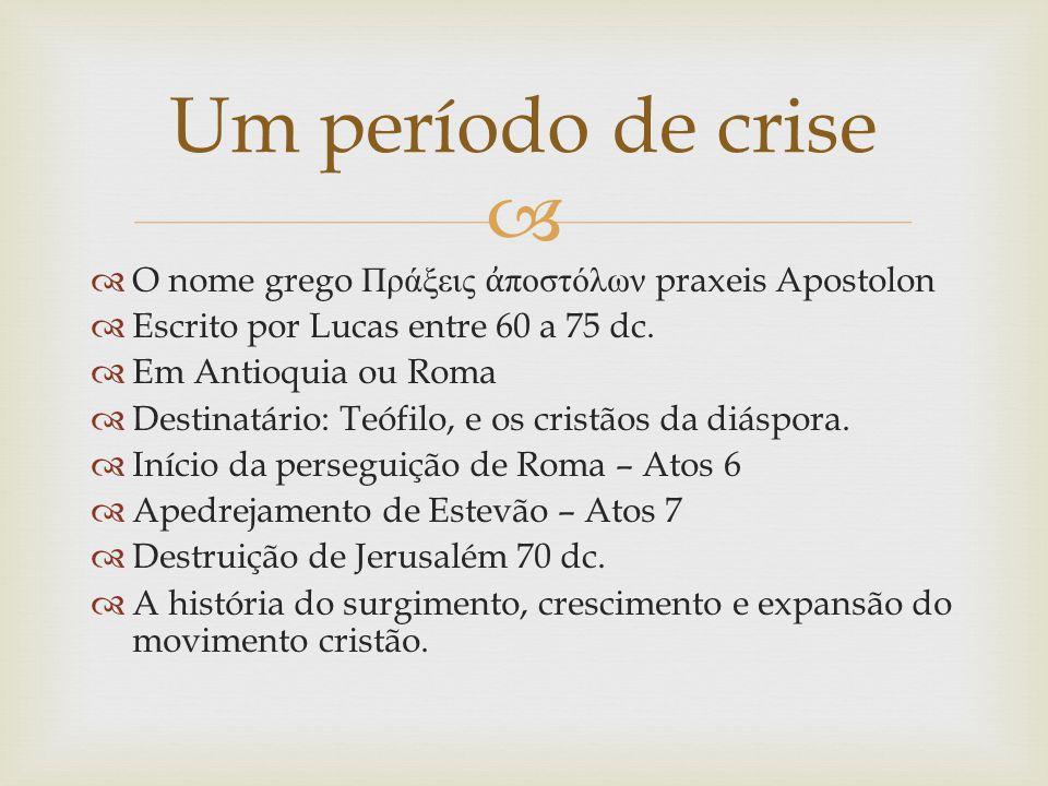   O nome grego Πράξεις ἀ ποστόλων praxeis Apostolon  Escrito por Lucas entre 60 a 75 dc.  Em Antioquia ou Roma  Destinatário: Teófilo, e os crist