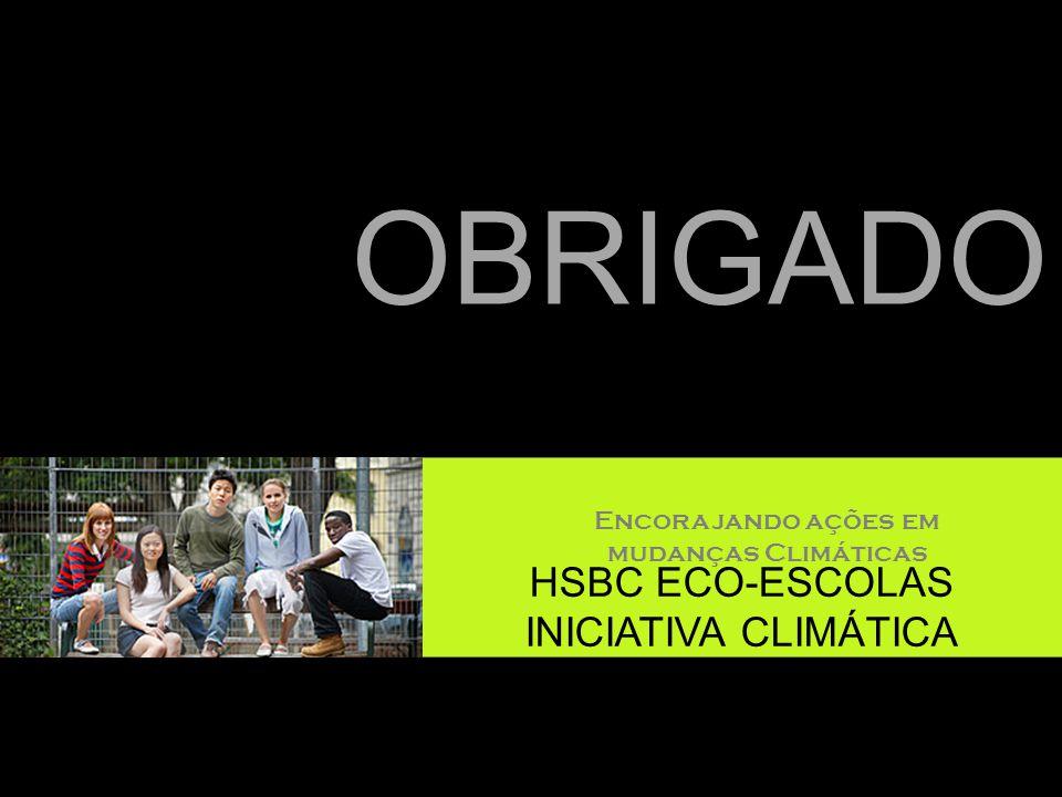 Encorajando ações em mudanças Climáticas HSBC ECO-ESCOLAS INICIATIVA CLIMÁTICA OBRIGADO