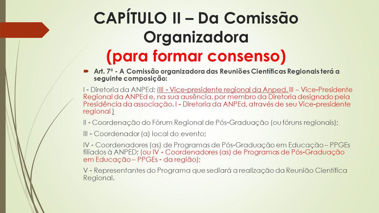 CAPÍTULO II – Da Comissão Organizadora (para formar consenso)  Art.