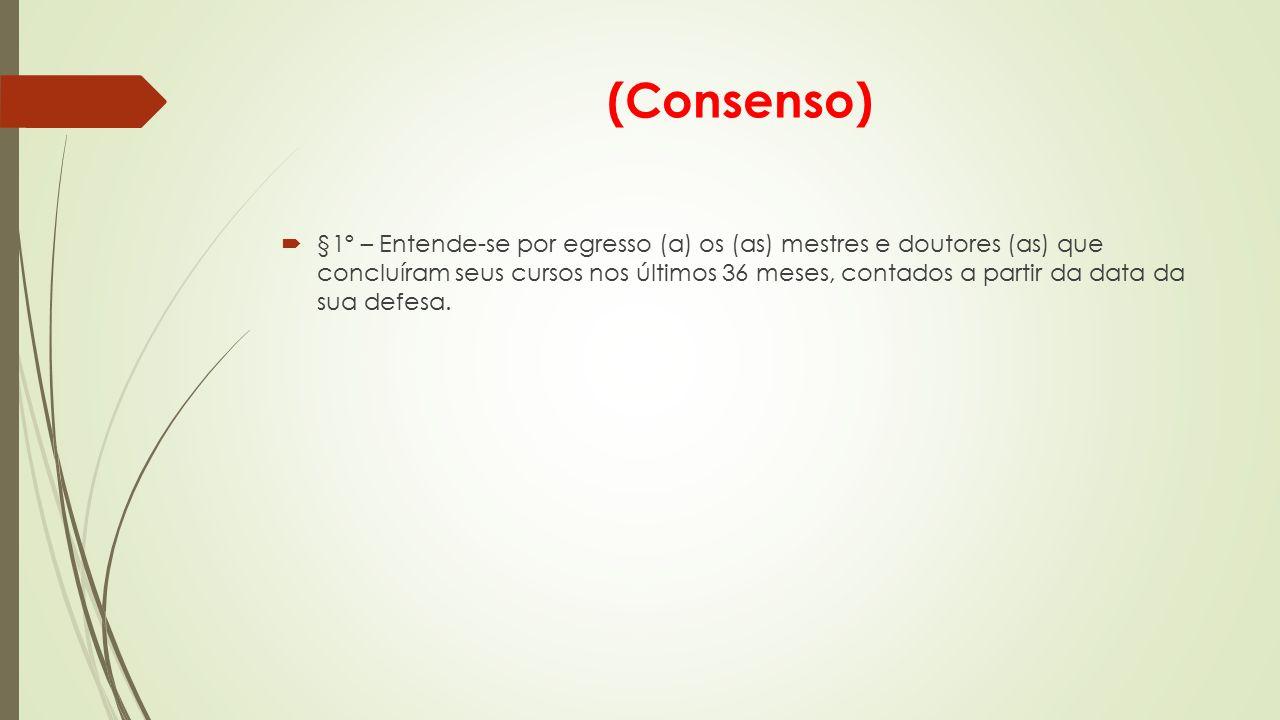 (Consenso)  §1º – Entende-se por egresso (a) os (as) mestres e doutores (as) que concluíram seus cursos nos últimos 36 meses, contados a partir da data da sua defesa.