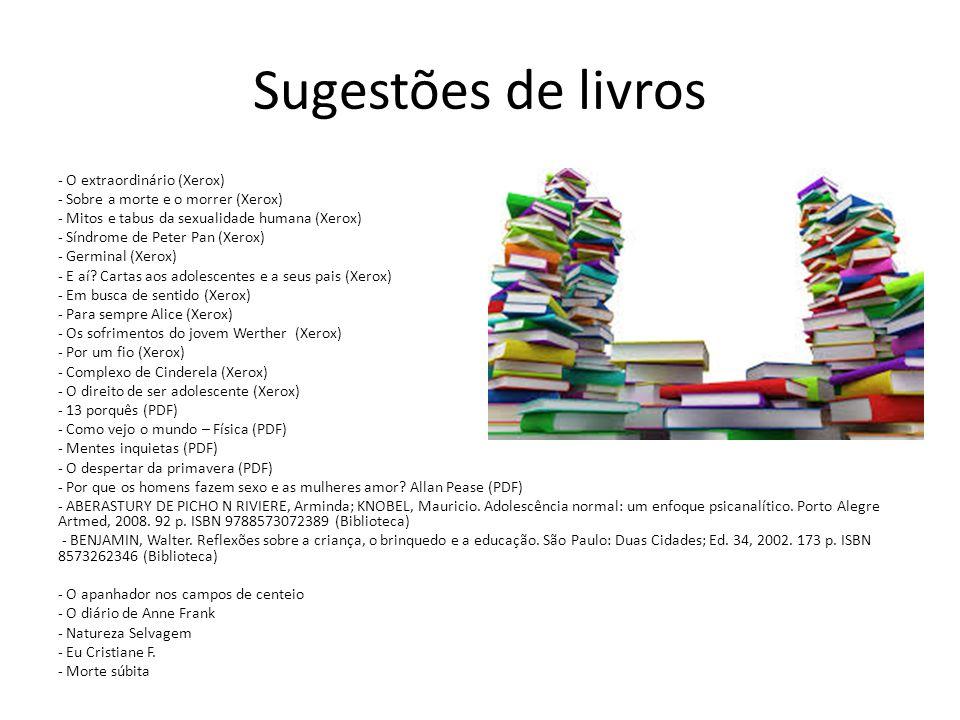 Sugestões de livros - O extraordinário (Xerox) - Sobre a morte e o morrer (Xerox) - Mitos e tabus da sexualidade humana (Xerox) - Síndrome de Peter Pa