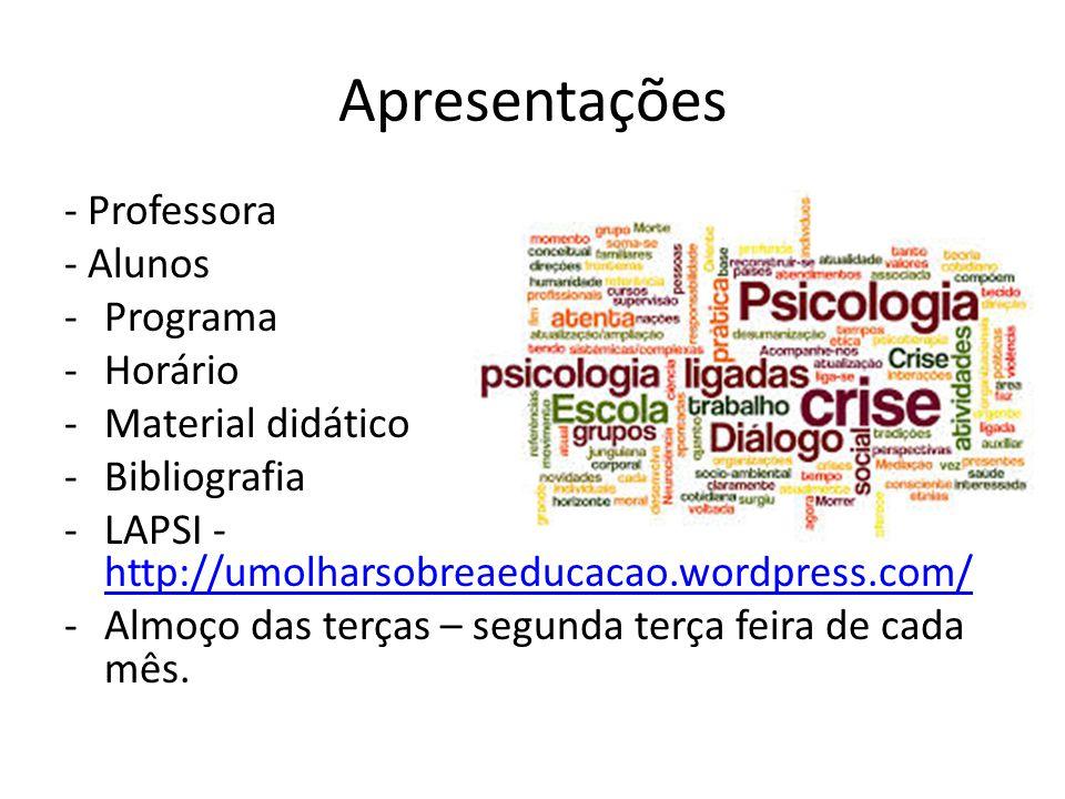 Apresentações - Professora - Alunos -Programa -Horário -Material didático -Bibliografia -LAPSI - http://umolharsobreaeducacao.wordpress.com/ http://um