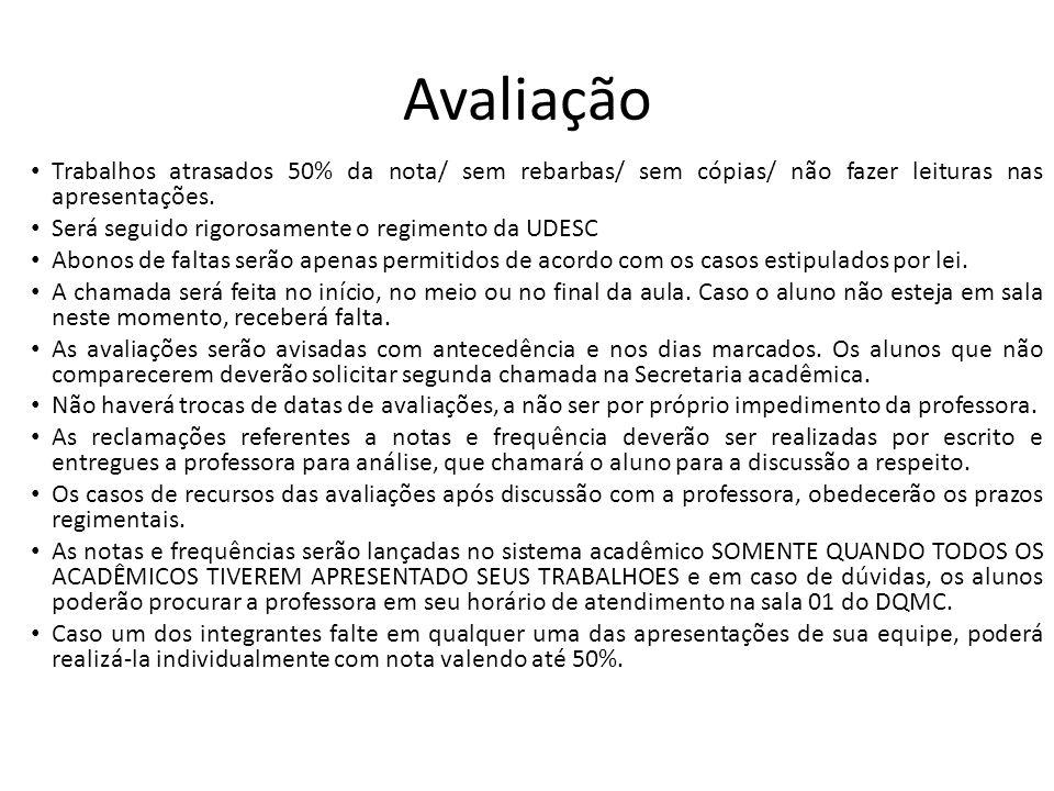 50% - provas escritas (referentes a todos os conteúdos apresentadas em sala – pela professora ou pelos acadêmicos).