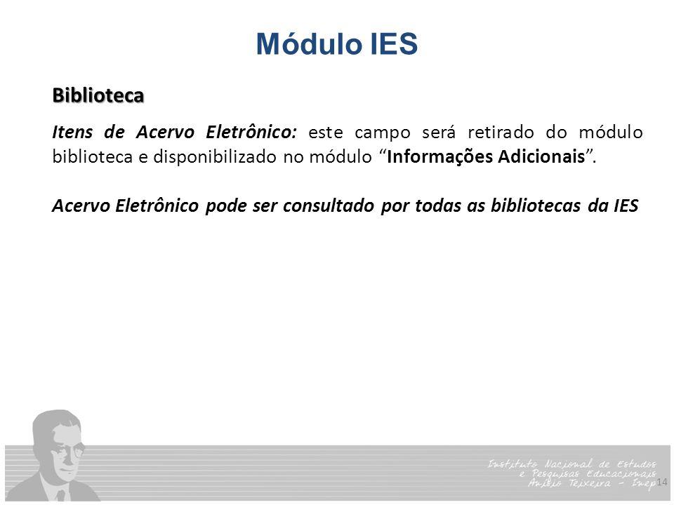 """14 Módulo IES Biblioteca Itens de Acervo Eletrônico: este campo será retirado do módulo biblioteca e disponibilizado no módulo """"Informações Adicionais"""