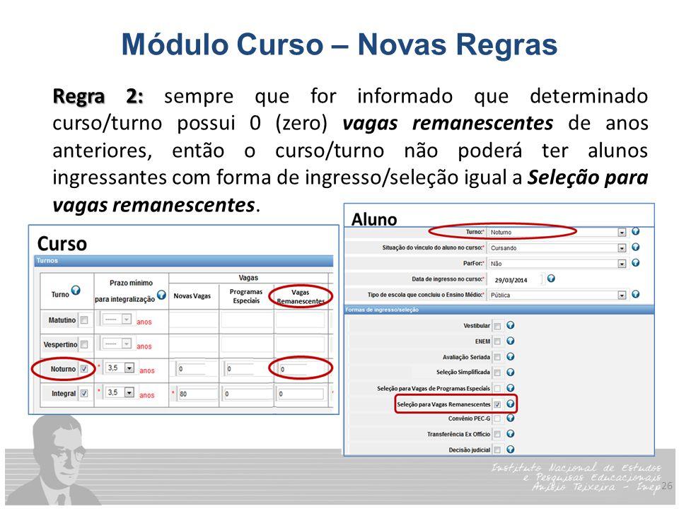 26 Módulo Curso – Novas Regras Regra 2: Regra 2: sempre que for informado que determinado curso/turno possui 0 (zero) vagas remanescentes de anos ante