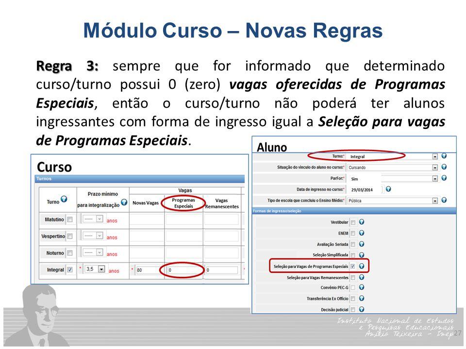 27 Módulo Curso – Novas Regras Regra 3: Regra 3: sempre que for informado que determinado curso/turno possui 0 (zero) vagas oferecidas de Programas Es