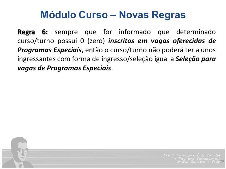 29 Módulo Curso – Novas Regras Regra 6: Regra 6: sempre que for informado que determinado curso/turno possui 0 (zero) inscritos em vagas oferecidas de