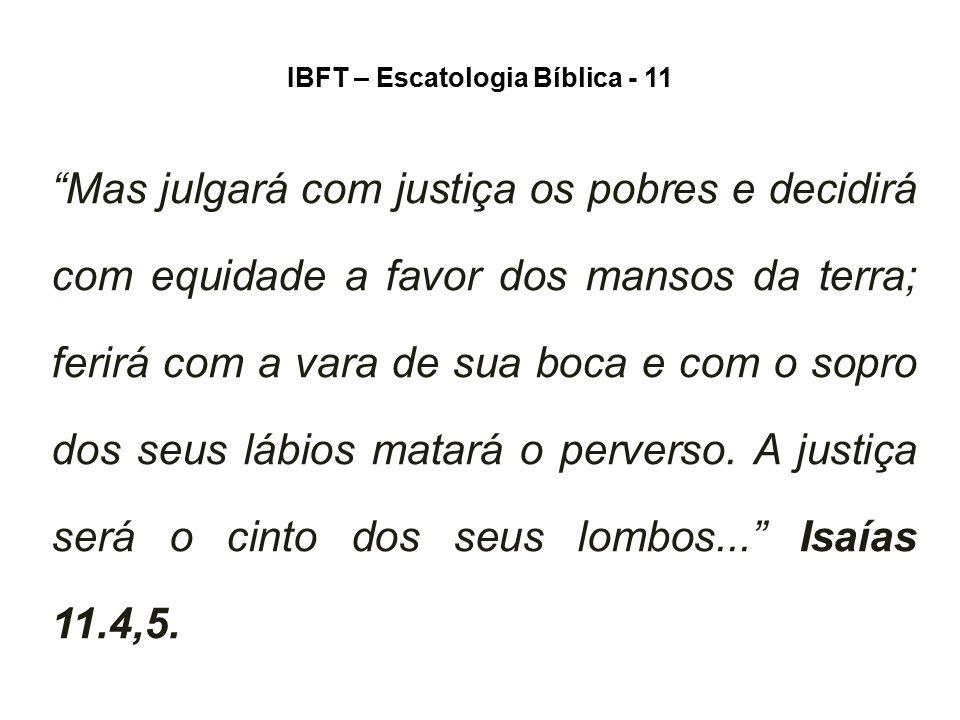 """IBFT – Escatologia Bíblica - 11 """"Mas julgará com justiça os pobres e decidirá com equidade a favor dos mansos da terra; ferirá com a vara de sua boca"""