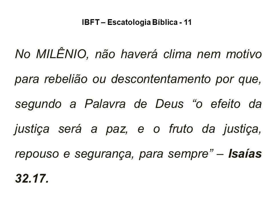 """IBFT – Escatologia Bíblica - 11 No MILÊNIO, não haverá clima nem motivo para rebelião ou descontentamento por que, segundo a Palavra de Deus """"o efeito"""