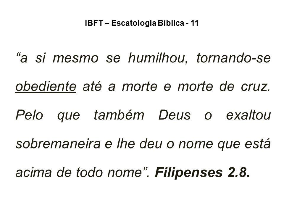 """IBFT – Escatologia Bíblica - 11 """"a si mesmo se humilhou, tornando-se obediente até a morte e morte de cruz. Pelo que também Deus o exaltou sobremaneir"""