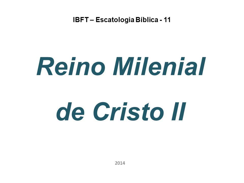 IBFT – Escatologia Bíblica - 11 Reino Milenial de Cristo II 2014