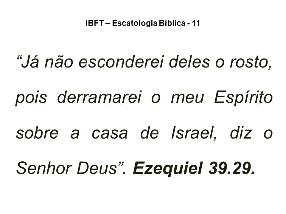 """IBFT – Escatologia Bíblica - 11 """"Já não esconderei deles o rosto, pois derramarei o meu Espírito sobre a casa de Israel, diz o Senhor Deus"""". Ezequiel"""