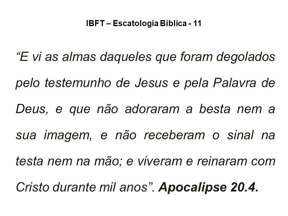 """IBFT – Escatologia Bíblica - 11 """"E vi as almas daqueles que foram degolados pelo testemunho de Jesus e pela Palavra de Deus, e que não adoraram a best"""