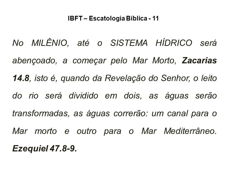 IBFT – Escatologia Bíblica - 11 No MILÊNIO, até o SISTEMA HÍDRICO será abençoado, a começar pelo Mar Morto, Zacarias 14.8, isto é, quando da Revelação