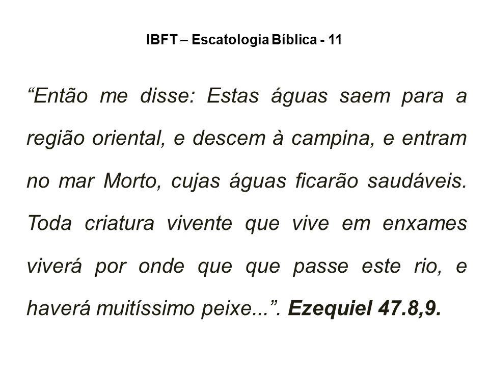 """IBFT – Escatologia Bíblica - 11 """"Então me disse: Estas águas saem para a região oriental, e descem à campina, e entram no mar Morto, cujas águas ficar"""