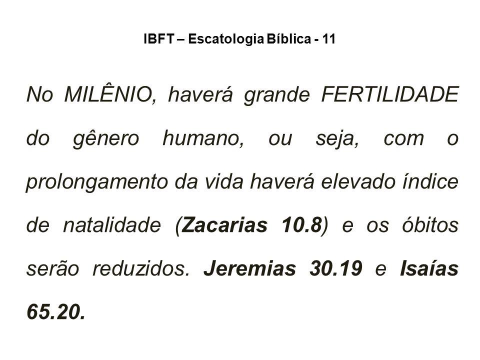 IBFT – Escatologia Bíblica - 11 No MILÊNIO, haverá grande FERTILIDADE do gênero humano, ou seja, com o prolongamento da vida haverá elevado índice de