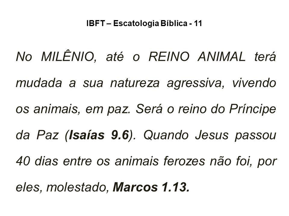 IBFT – Escatologia Bíblica - 11 No MILÊNIO, até o REINO ANIMAL terá mudada a sua natureza agressiva, vivendo os animais, em paz. Será o reino do Prínc