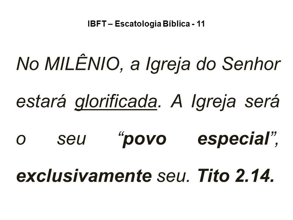 """IBFT – Escatologia Bíblica - 11 No MILÊNIO, a Igreja do Senhor estará glorificada. A Igreja será o seu """"povo especial"""", exclusivamente seu. Tito 2.14."""