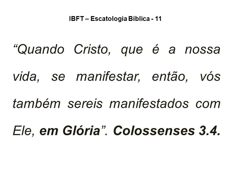 """IBFT – Escatologia Bíblica - 11 """"Quando Cristo, que é a nossa vida, se manifestar, então, vós também sereis manifestados com Ele, em Glória"""". Colossen"""